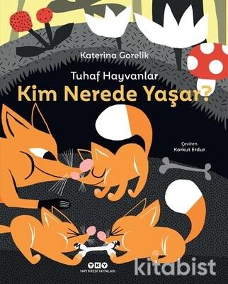 Yapıkredi Yayınları - Tuhaf Hayvanlar Kim Nerede Yaşar?