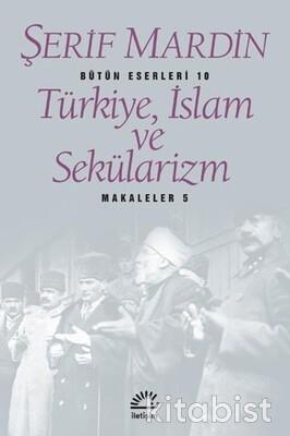 İletişim Yayınları - Türkiye. İslam ve Sekülarizm: Makaleler 5