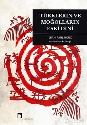 Dergah Yayınları - Türklerin ve Moğolların Eski Dini