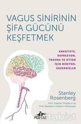 Pegasus Yayınları - Vagus Sinirinin Şifa Gücünü Keşfetmek Anksiyete, Depresyon,Travma Ve Otizm İçin Bireysel Egzersizler