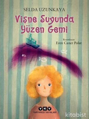 Yapıkredi Yayınları - Vişne Suyunda Yüzen Gemi