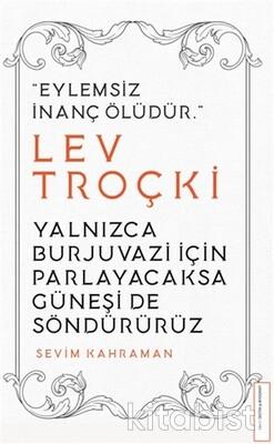 Destek Yayınları - Yalnızca Burjuvazi için Parlayacaksa Güneşi de Söndürürüz - Lev Troçki