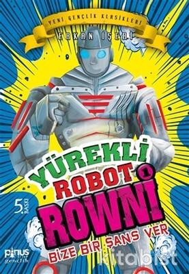 Pinus Kitap - Yürekli Robot Rowni-1-Bize Bir Şans Ver
